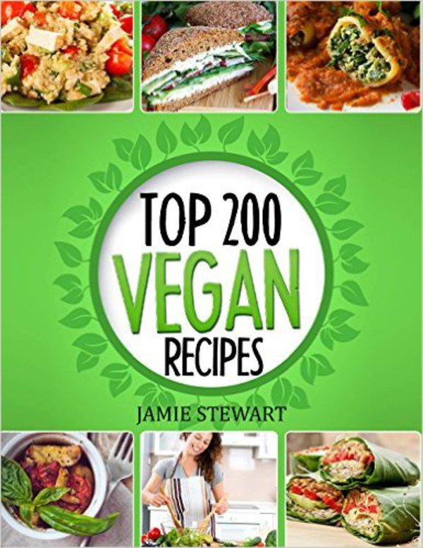 Vegan Recipes Cookbook Top 200 Healthy Food Weight Loss Book T Green Dinner Lunch Breakfast And Snacks